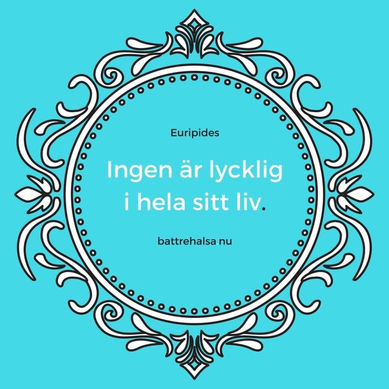 citat om livet, bra citat, citat av Euripides, citat om lycka, citat om sorg